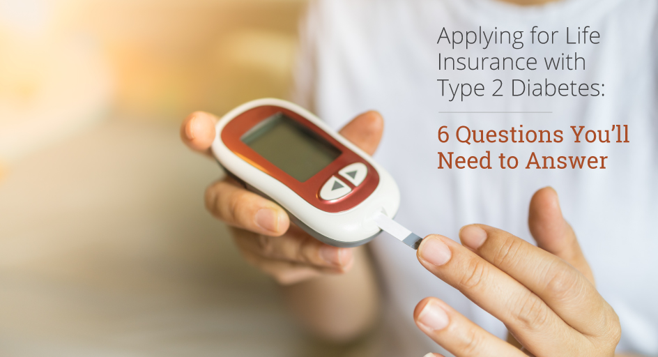 blog image of a diabetic person using a glucose meter; blog title: Applying for Life Insurance with Type 2 Diabetes: 6 Questions You'll Need to Answer